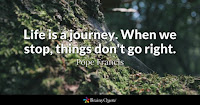 quote, Pope Francis. Life is a Journey.