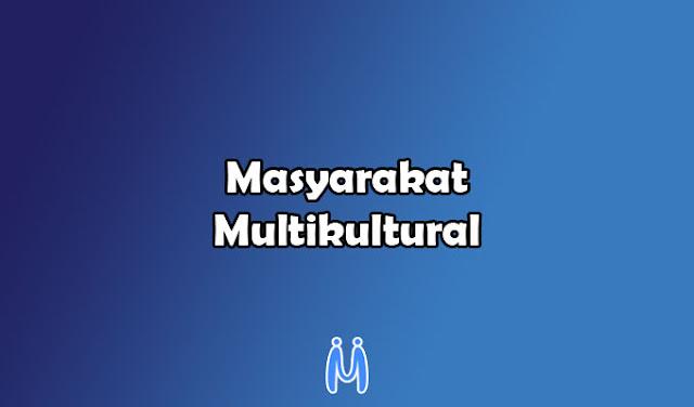 Ciri-ciri, Latar Belakang Terbentuk, Perilaku dari Masyarakat Multikultural