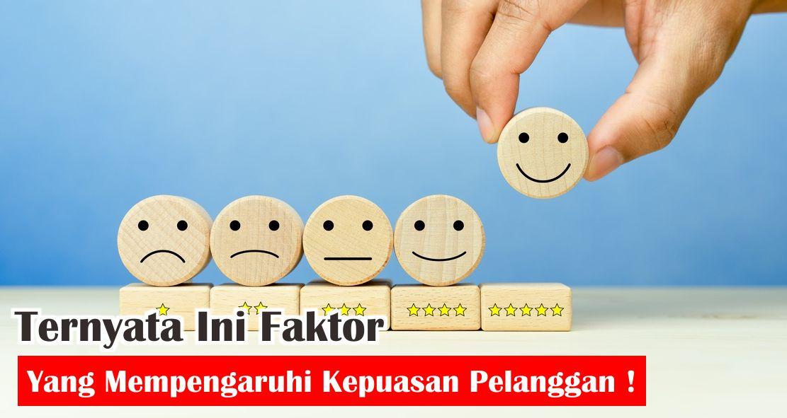 Ternyata Ini Faktor Yang Mempengaruhi Kepuasan Pelanggan !