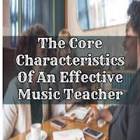 The Core Characteristics Of An Effective Music Teacher