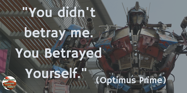 "Optimus Prime Quotes For Wisdom & Leadership: ""You didn't betray me. You betrayed yourself."" - Optimus Prime"
