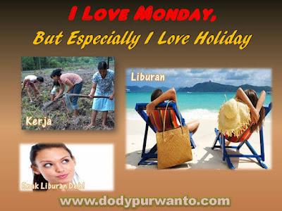 I Love Monday, But Especially I Love Holiday