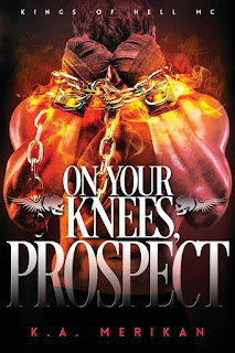 On your knees, prospect   Kings of Hell MC #3   K.A. Merikan