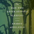 Book review: The Man Who Never Stopped Sleeping by Aharon Appelfeld