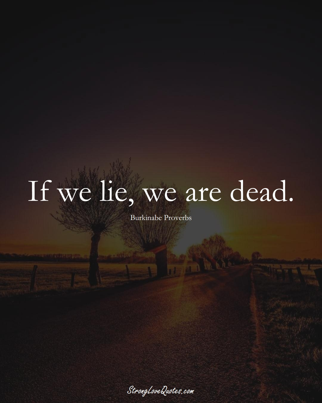 If we lie, we are dead. (Burkinabe Sayings);  #AfricanSayings