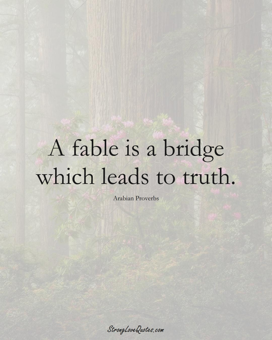 A fable is a bridge which leads to truth. (Arabian Sayings);  #aVarietyofCulturesSayings