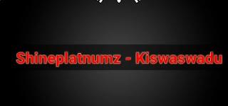 New Audio: Shineplatnumz - Kiswaswadu