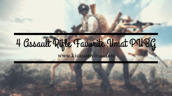 4 Assault Rifle Favorite Umat PUBG