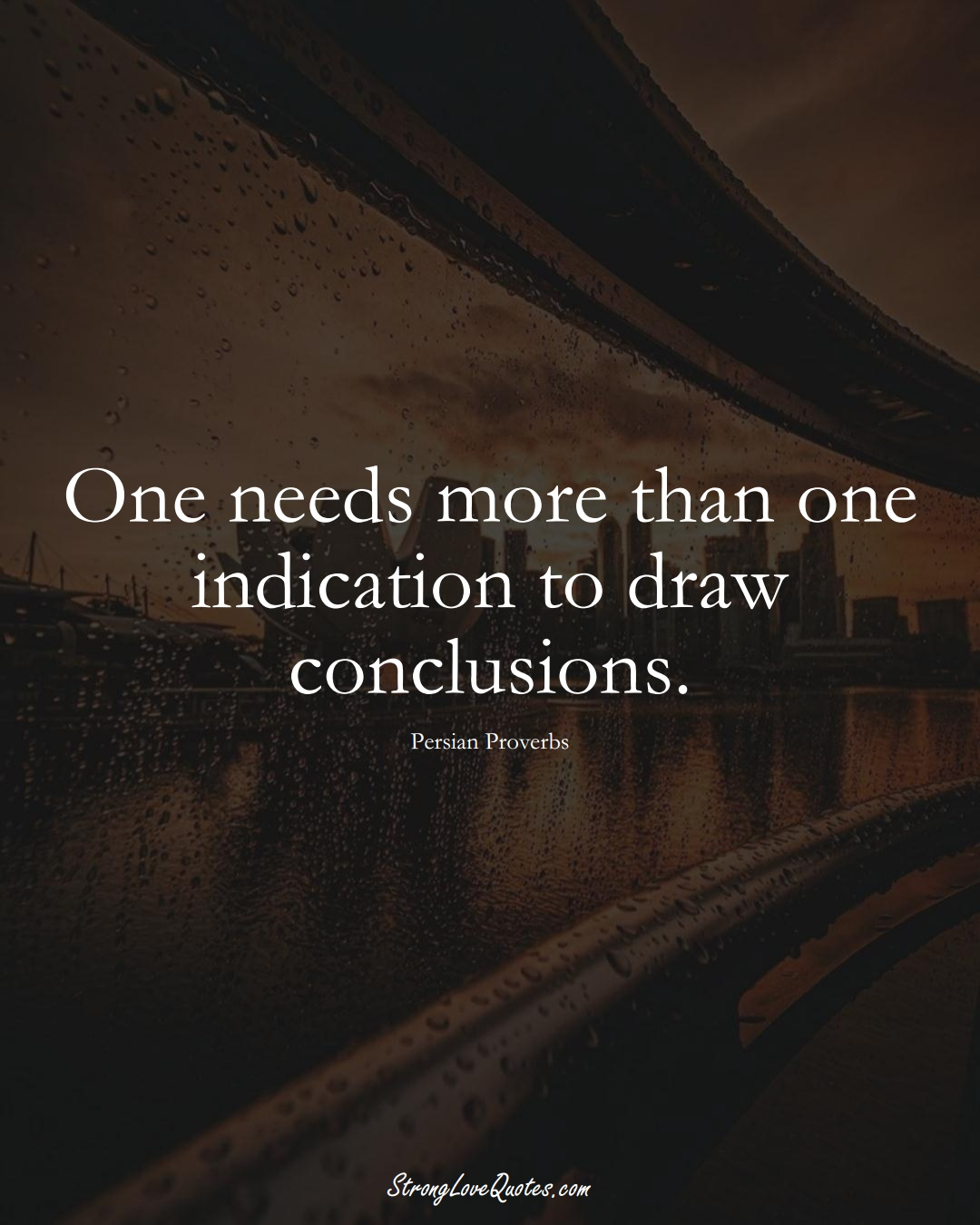 One needs more than one indication to draw conclusions. (Persian Sayings);  #aVarietyofCulturesSayings