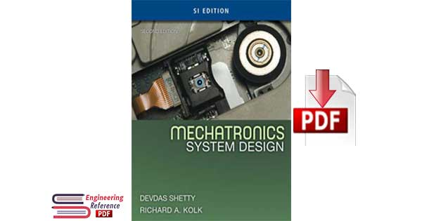 Mechatronics System Design Second Edition, SI Version by Devdas Shetty, and Richard A. Kolk