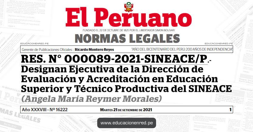 RES. N° 000089-2021-SINEACE/P.- Designan Ejecutiva de la Dirección de Evaluación y Acreditación en Educación Superior y Técnico Productiva del SINEACE (Angela María Reymer Morales)
