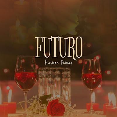 Halison Paixão - Futuro (Sou 2020l) [Download]
