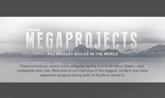 Megaprojects: The Biggest Builds In The World