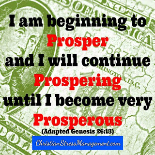 I am beginning prosper and I will continue prospering until I become very prosperous. (Adapted Genesis 26:13)