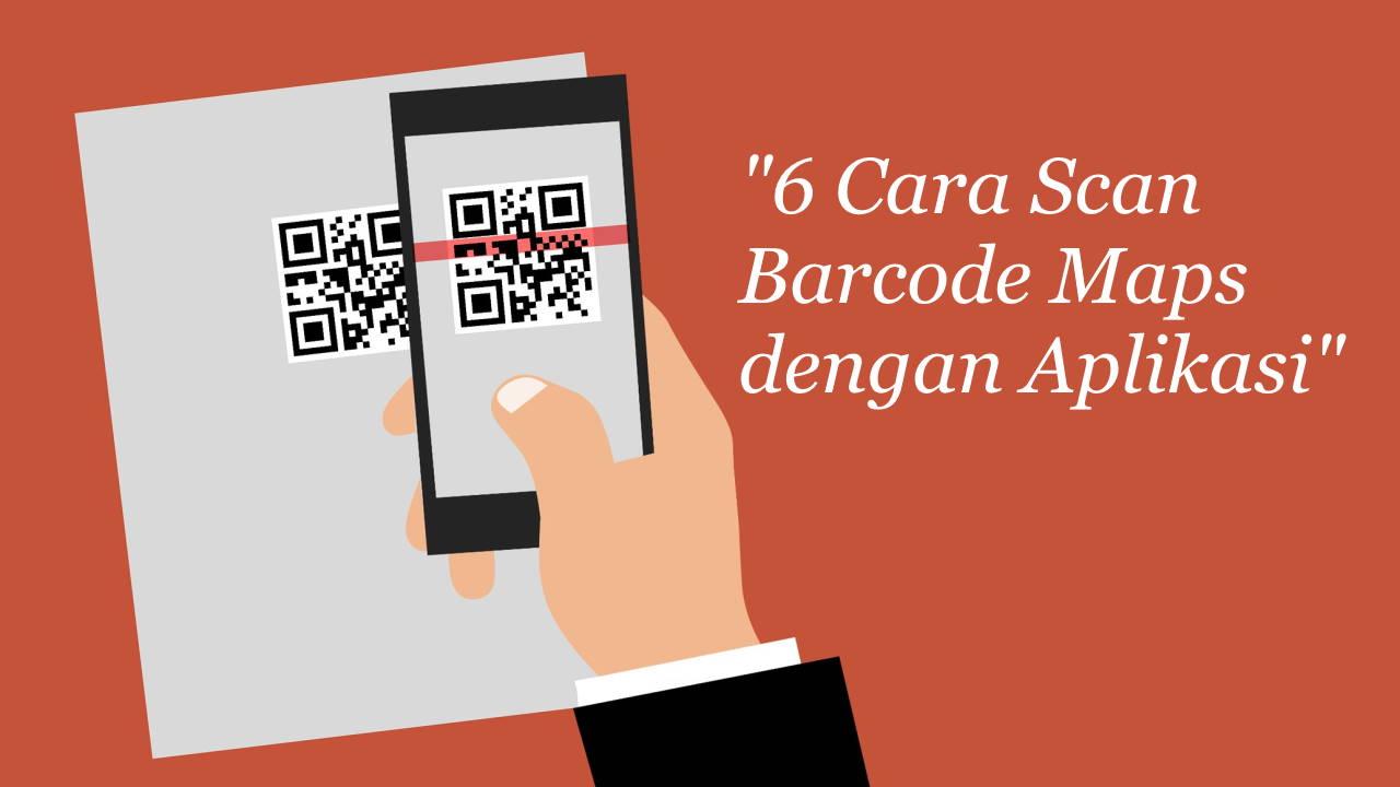 6 Cara Scan Barcode Maps dengan Aplikasi