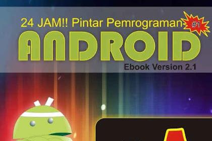 Ebook: 24 Jam Pintar Pemrograman android by Arif Akbarul Huda