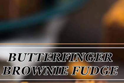BUTTERFINGER BROWNIE FUDGE