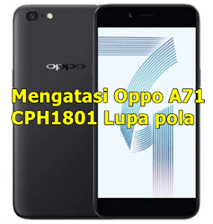 Mengatasi Oppo A71 CPH1801 Lupa pola