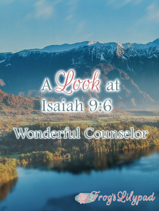 A Look at Isaiah 9:6 - Wonderful Counselor