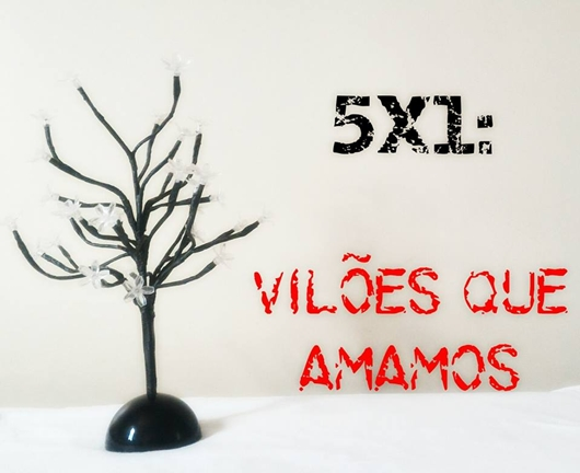 5x1: Vilões Que Amamos