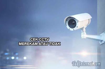 cek cctv merekam atau tidak