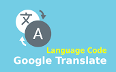 List of Language Codes Used For Google Translate