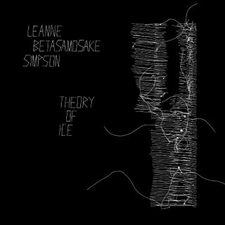 Leanne Betasamosake Simpson - Theory of Ice Music Album Reviews