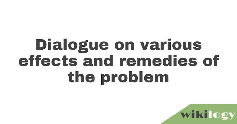 Dialogue on various effects and remedies of the problem