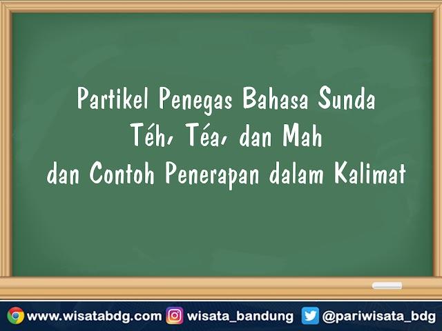 Partikel Penegas Bahasa Sunda Téh, Téa, dan Mah dan Contoh Penerapan dalam Kalimat