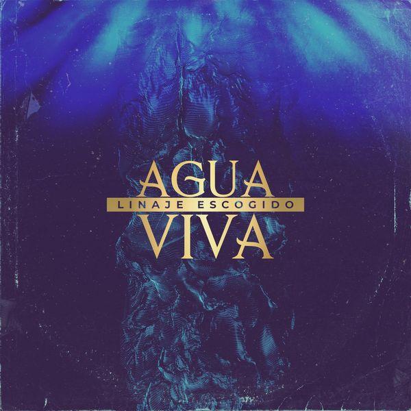 Linaje Escogido – Agua Viva (Single) 2021 (Exclusivo WC)