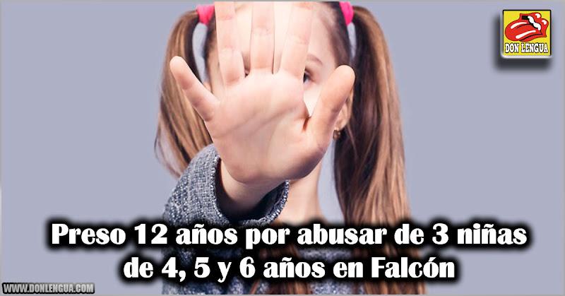 Preso 12 años por abusar de 3 niñas de menos de 6 añitos en Falcón