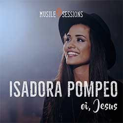 Baixar Música Gospel Oi, Jesus - Isadora Pompeo Mp3