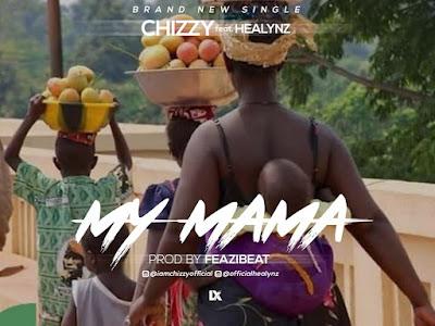 Audio Chizzy & Healynz - My Mama