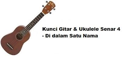 Kunci Gitar & Ukulele Senar 4 - Di dalam Satu Nama ...