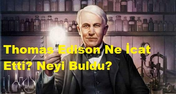 Thomas Edison Ne İcat Etti? Neyi Buldu?