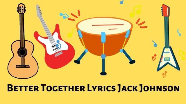 Better Together Lyrics Jack Johnson