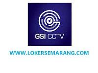Lowongan Kerja Semarang, Pekalongan, Purwokerto, Pati Januari 2021 di GSI CCTV