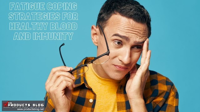 Fatigue Coping Strategies for Healthy Blood and Immunity