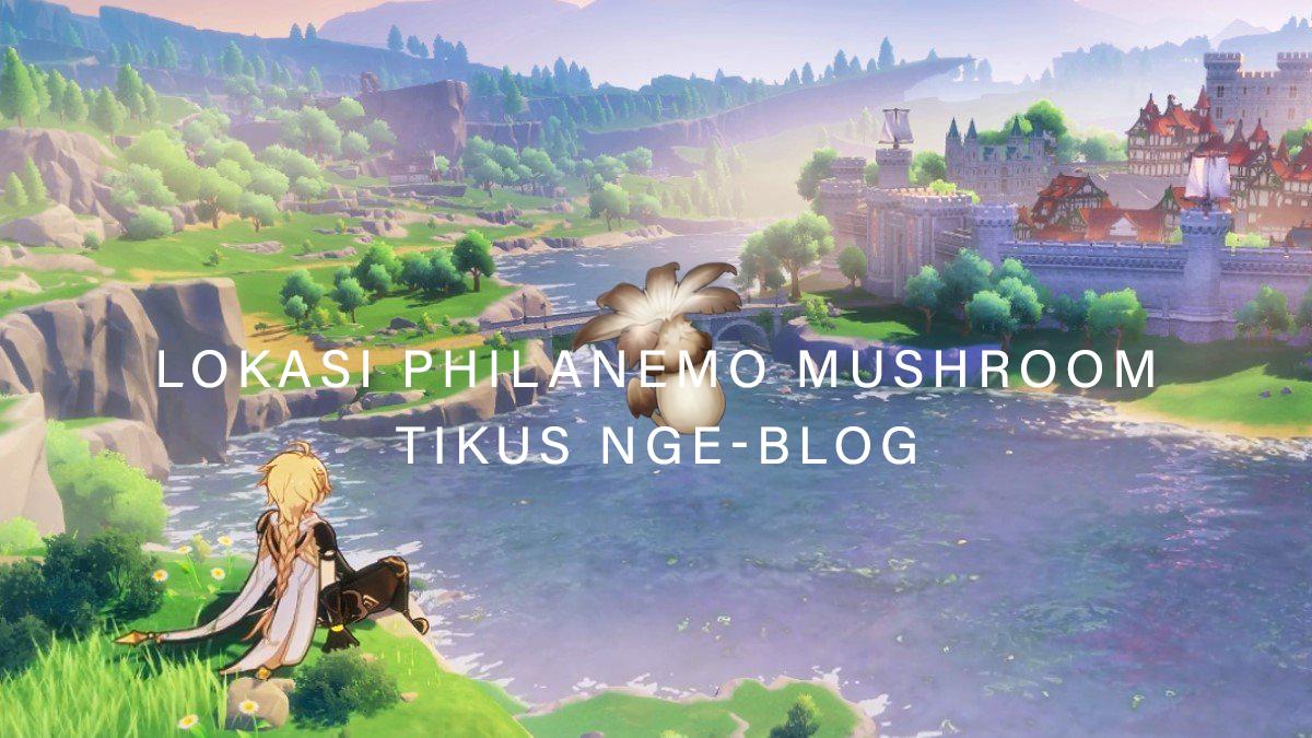Tikus Nge-BLOG | Lokasi Philanemo Mushroom Genshin Impact