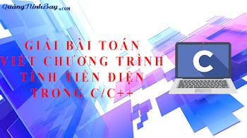 GIẢI BÀI TOÁN VIẾT CHƯƠNG TRÌNH TÍNH TIỀN ĐIỆN TRONG C/C++