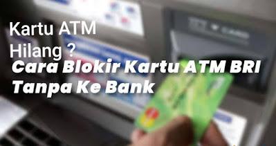 Cara Blokir ATM BRI Tertelan dan Hilang : Call Center dan Tanpa Ke Bank Cara Blokir ATM BRI
