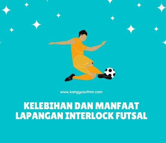 Kelebihan dan Manfaat Lapangan Interlock Futsal