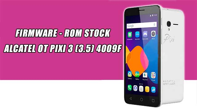Firmware - rom stock Alcatel OT Pixi 3 (3.5) 4009F Movistar