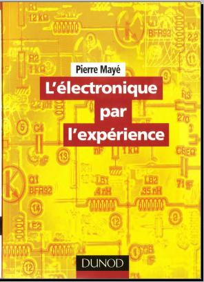 Livre : L'électronique par l'expérience - Pierre Mayé,  Dunod 2007