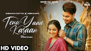 Tenu Yaad Karaan lyrics - Gurnazar Ft. Jasmin Bhasin | Asees Kaur | New Punjabi Songs 2021