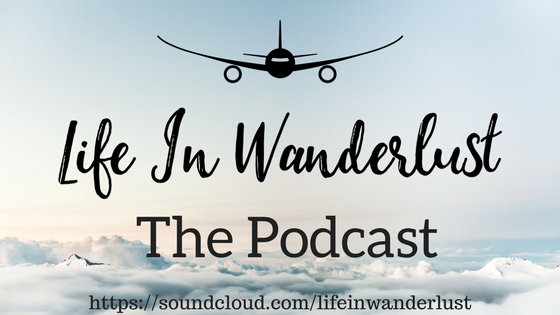 Life in Wanderlust, A Travel Podcast Episode 02