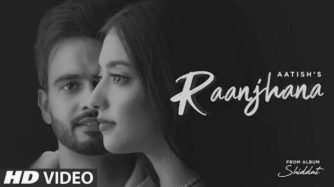 Raanjhana Lyrics – Aatish | Shiddat | bewafa shayari