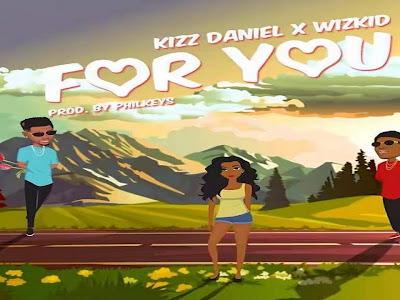 [LYRIC VIDEO]: Kizz Daniel  Ft. Wizkid - For You