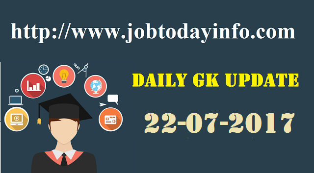 Daily GK Update 22nd July 2017, Important Current Affairs