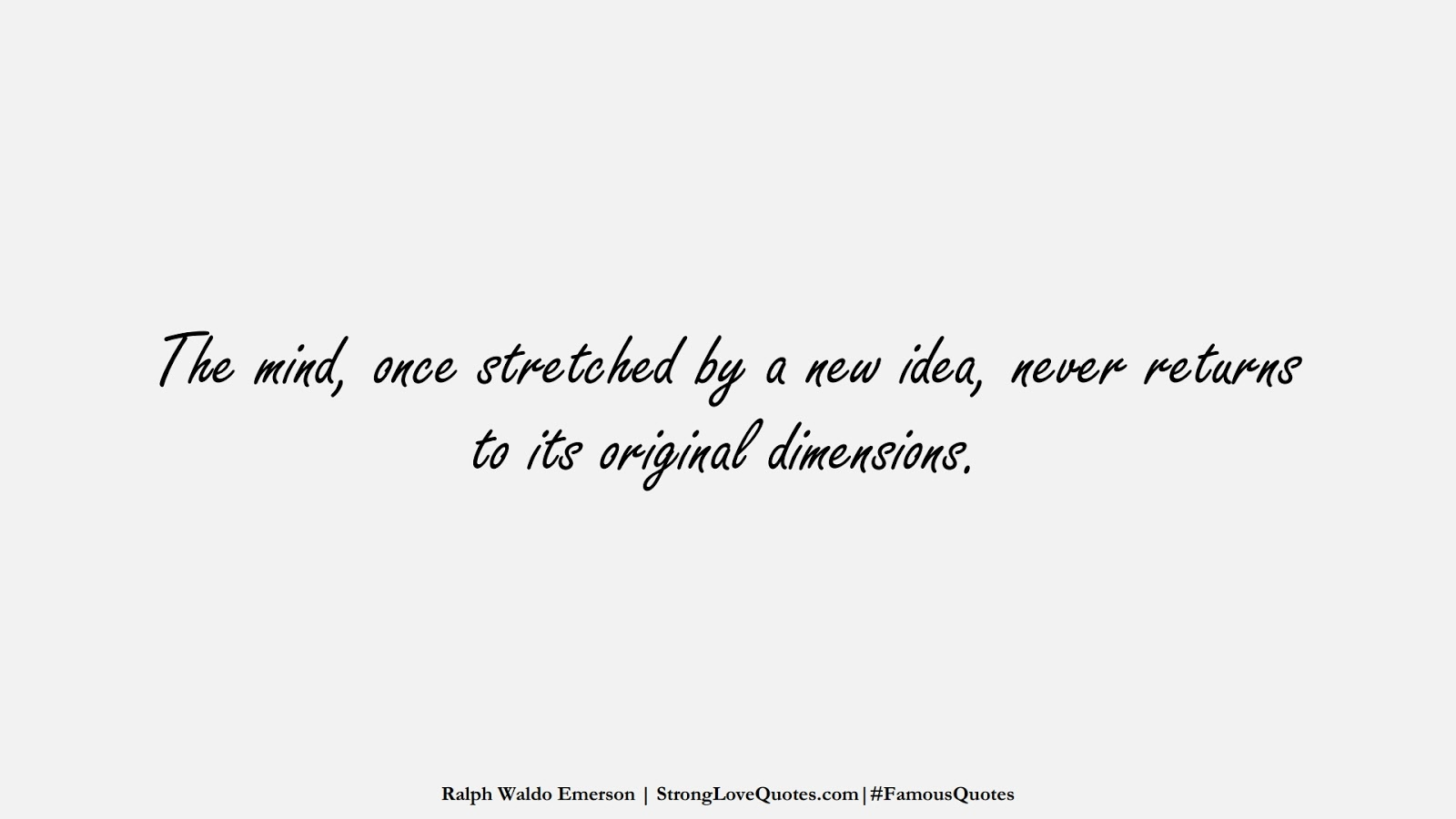 The mind, once stretched by a new idea, never returns to its original dimensions. (Ralph Waldo Emerson);  #FamousQuotes